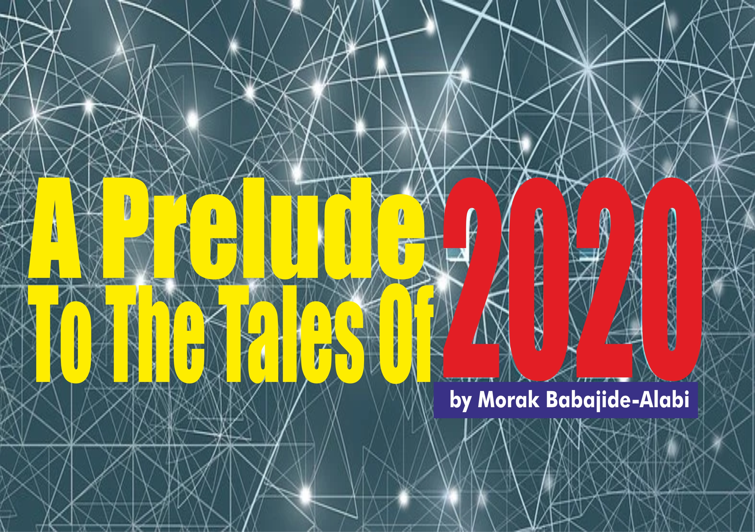 A Prelude To The Tales of 2020, by Morak Babajide-Alabi